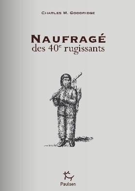 Naufragé des quarantièmes rugissants - Charles M. Goodridge Livre20